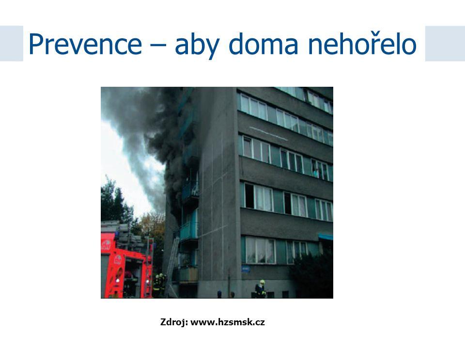 Prevence – aby doma nehořelo Zdroj: www.hzsmsk.cz