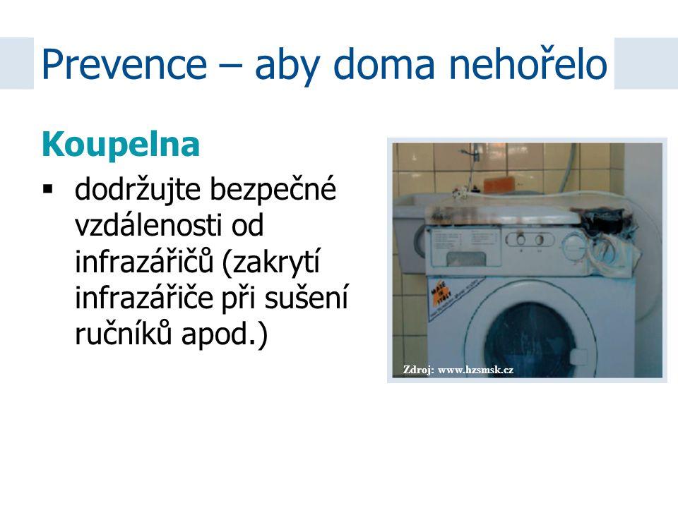 Zdroj: www.hzsmsk.cz Koupelna  dodržujte bezpečné vzdálenosti od infrazářičů (zakrytí infrazářiče při sušení ručníků apod.) Prevence – aby doma nehoř