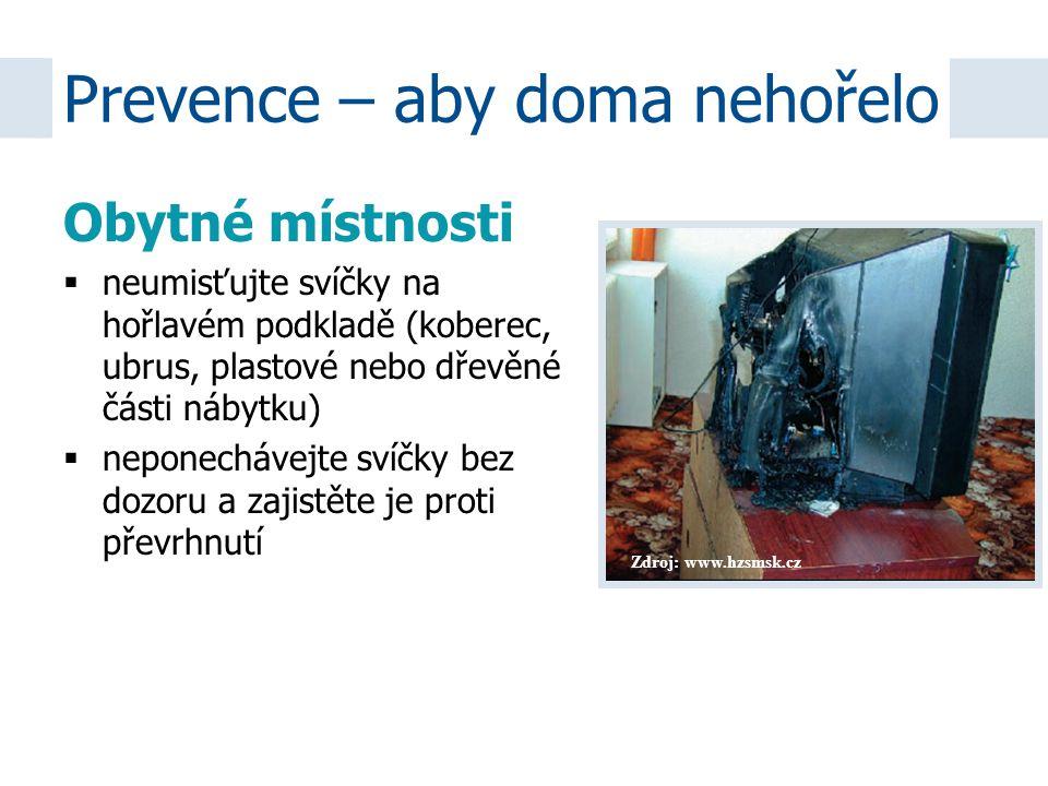 Zdroj: www.hzsmsk.cz Obytné místnosti  neumisťujte svíčky na hořlavém podkladě (koberec, ubrus, plastové nebo dřevěné části nábytku)  neponechávejte