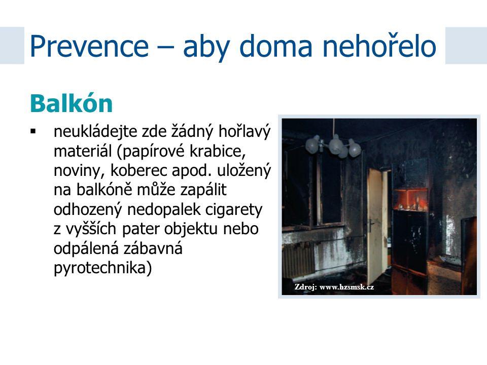 Zdroj: www.hzsmsk.cz Balkón  neukládejte zde žádný hořlavý materiál (papírové krabice, noviny, koberec apod. uložený na balkóně může zapálit odhozený