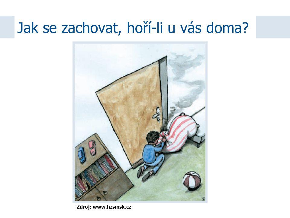 Zdroj: www.hzsmsk.cz Jak se zachovat, hoří-li u vás doma?