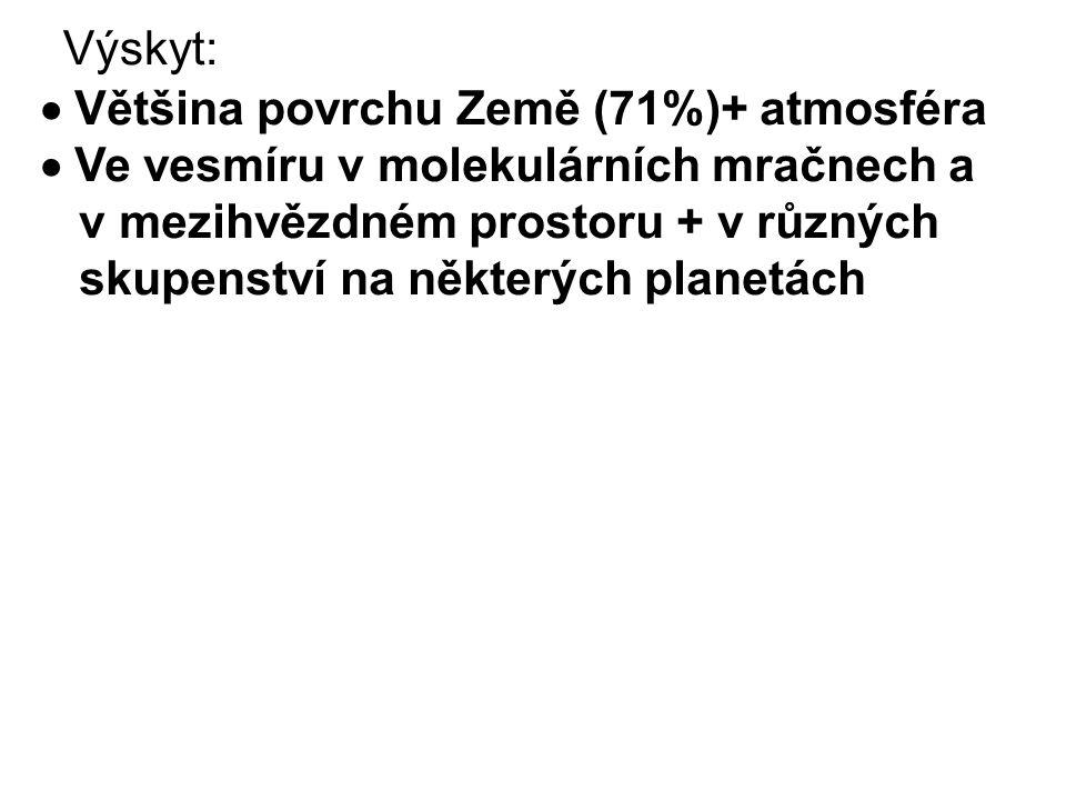 Výskyt:  Většina povrchu Země (71%)+ atmosféra  Ve vesmíru v molekulárních mračnech a v mezihvězdném prostoru + v různých skupenství na některých pl