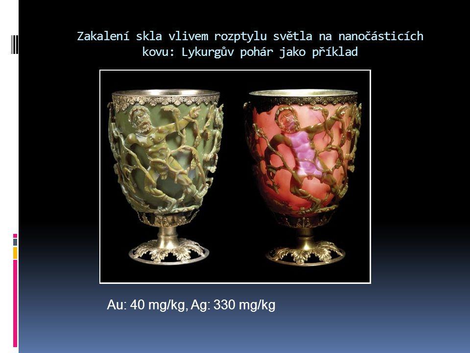 Zakalení skla vlivem rozptylu světla na nanočásticích kovu: Lykurgův pohár jako příklad Au: 40 mg/kg, Ag: 330 mg/kg