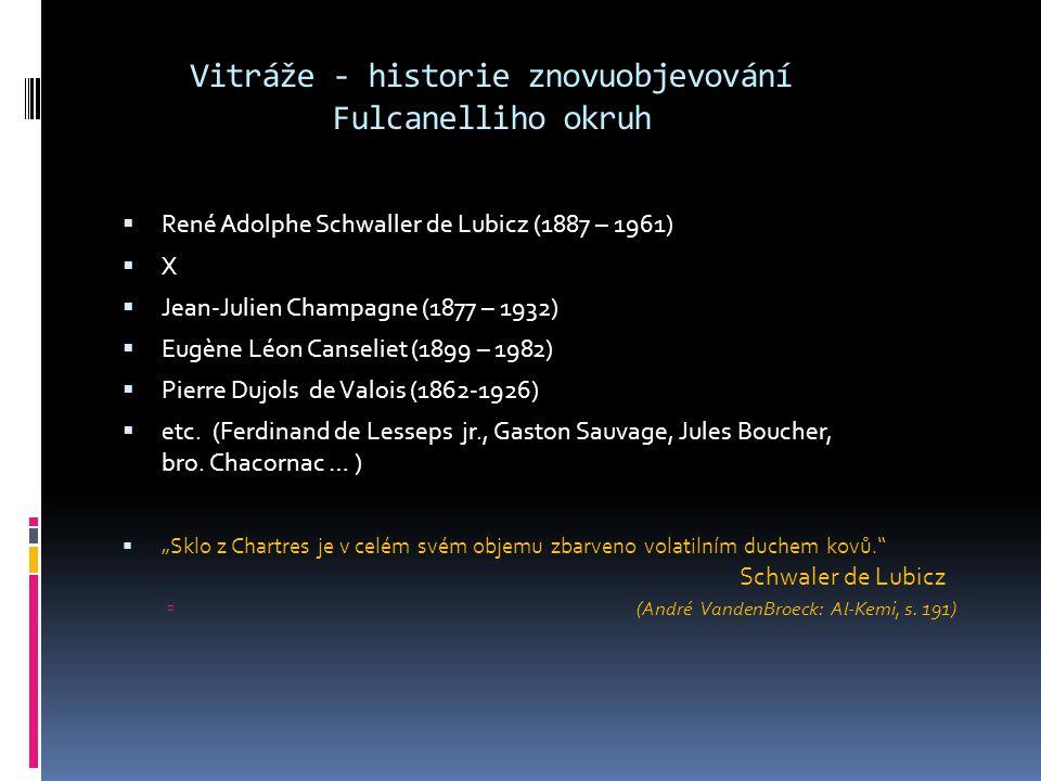 Vitráže - historie znovuobjevování Fulcanelliho okruh  René Adolphe Schwaller de Lubicz (1887 – 1961)  X  Jean-Julien Champagne (1877 – 1932)  Eug