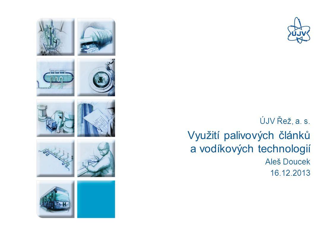 ÚJV Řež, a. s. Využití palivových článků a vodíkových technologií Aleš Doucek 16.12.2013
