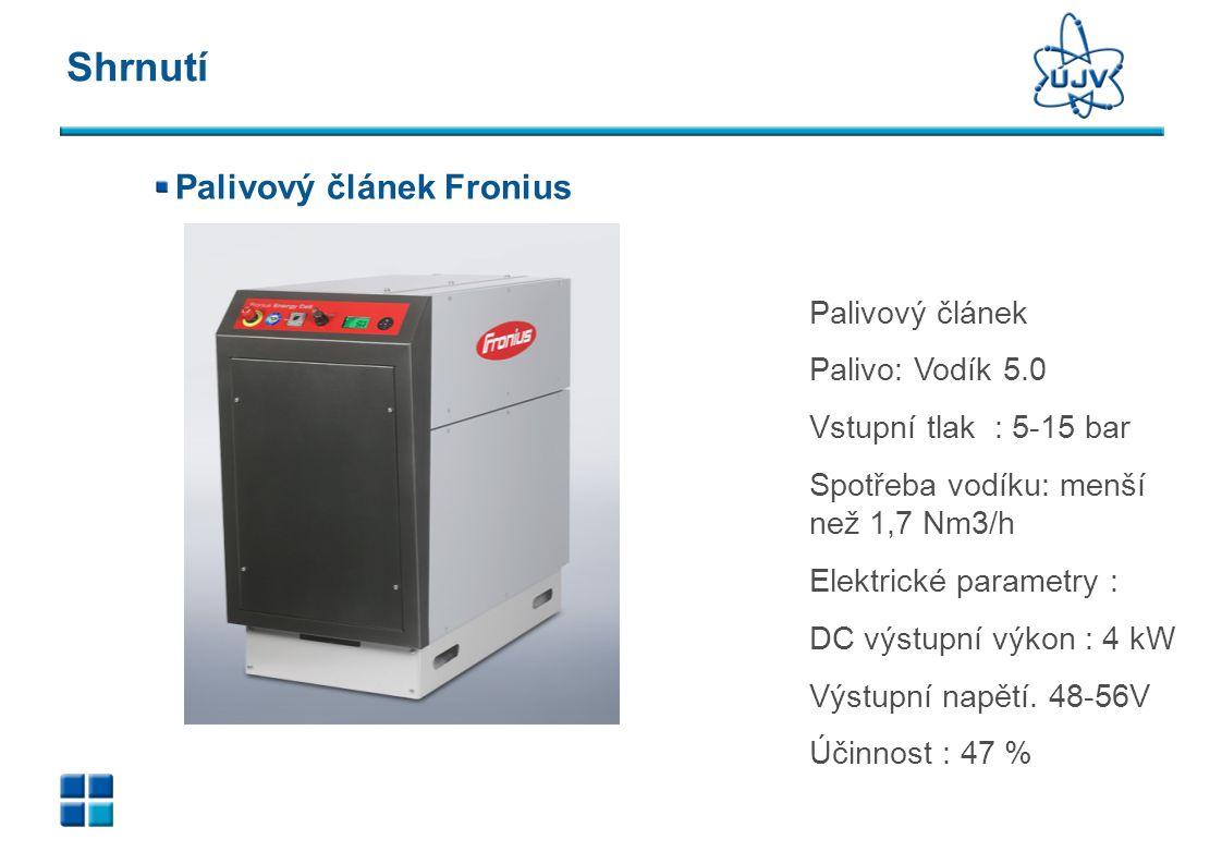 Shrnutí Palivový článek Fronius Palivový článek Palivo: Vodík 5.0 Vstupní tlak : 5-15 bar Spotřeba vodíku: menší než 1,7 Nm3/h Elektrické parametry :