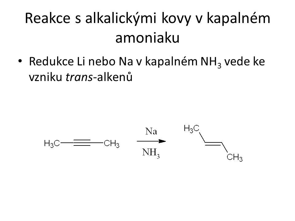 Reakce s alkalickými kovy v kapalném amoniaku Redukce Li nebo Na v kapalném NH 3 vede ke vzniku trans-alkenů