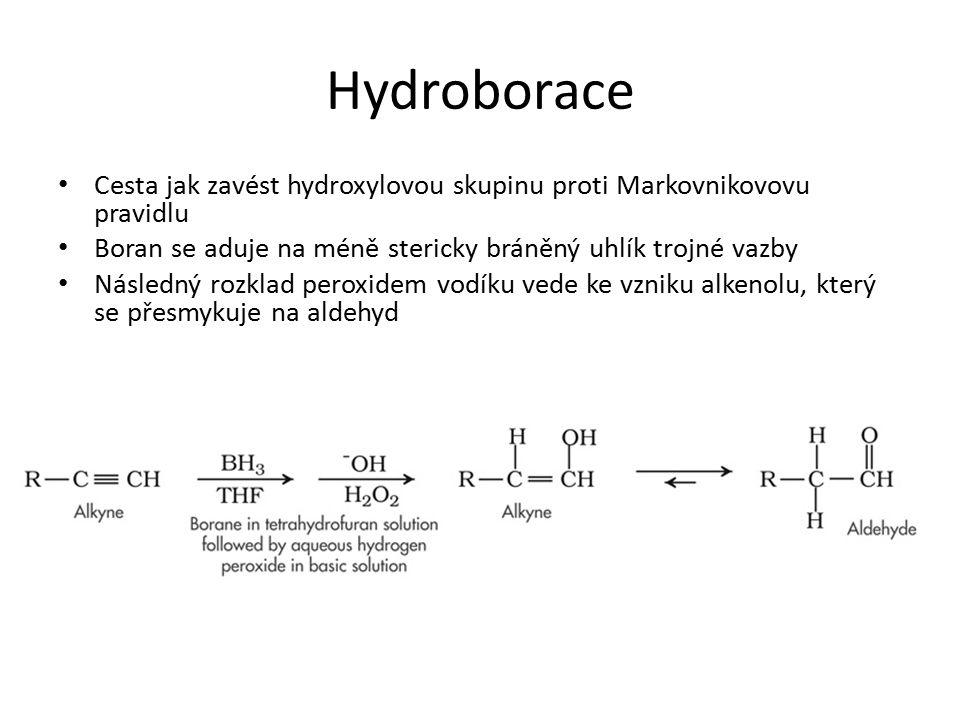 Hydroborace Cesta jak zavést hydroxylovou skupinu proti Markovnikovovu pravidlu Boran se aduje na méně stericky bráněný uhlík trojné vazby Následný ro