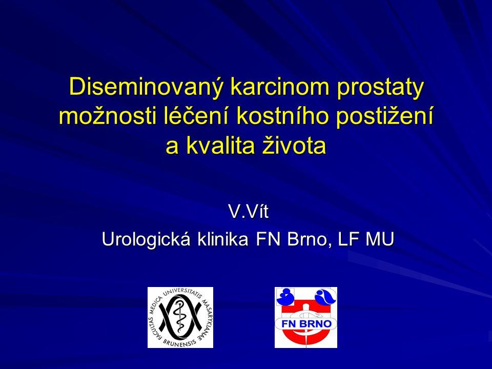 Diseminovaný karcinom prostaty možnosti léčení kostního postižení a kvalita života V.Vít Urologická klinika FN Brno, LF MU
