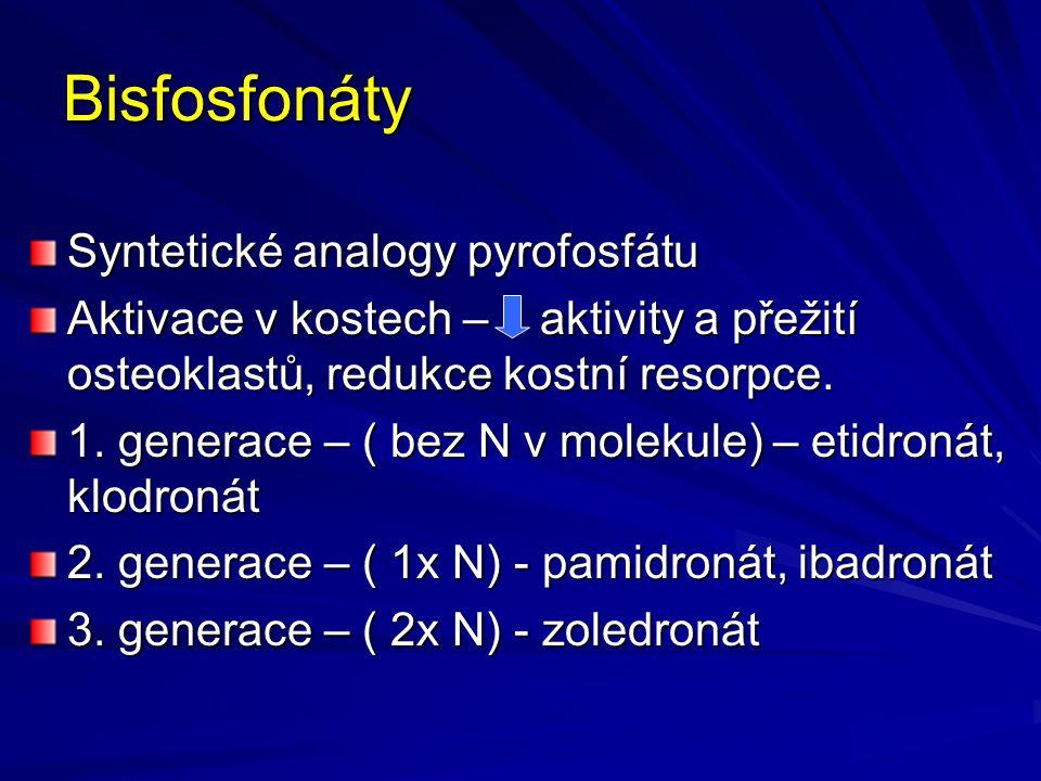 Bisfosfonáty Syntetické analogy pyrofosfátu Aktivace v kostech – aktivity a přežití osteoklastů, redukce kostní resorpce.