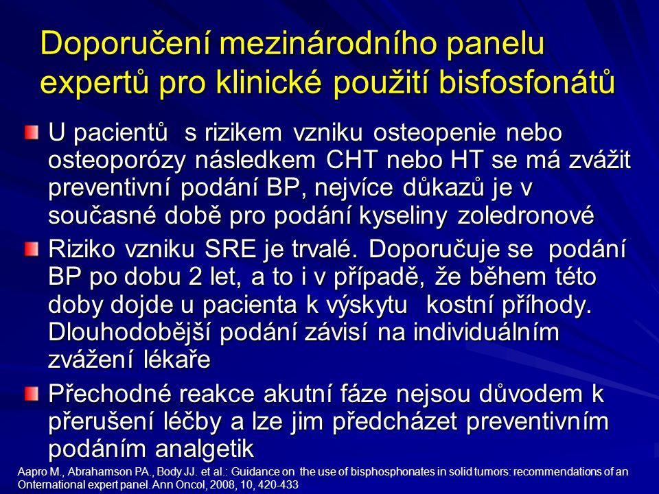 Doporučení mezinárodního panelu expertů pro klinické použití bisfosfonátů U pacientů s rizikem vzniku osteopenie nebo osteoporózy následkem CHT nebo HT se má zvážit preventivní podání BP, nejvíce důkazů je v současné době pro podání kyseliny zoledronové Riziko vzniku SRE je trvalé.
