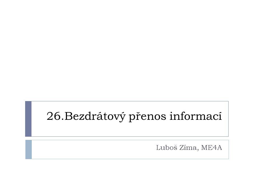 26.Bezdrátový přenos informací Luboš Zíma, ME4A