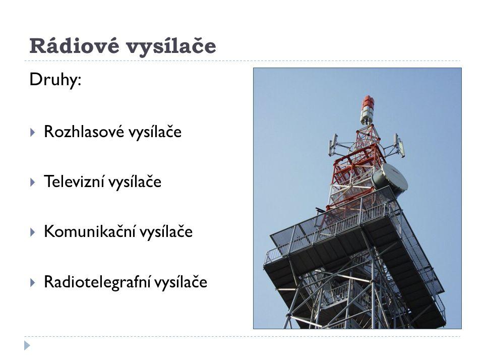 Rádiové vysílače Druhy:  Rozhlasové vysílače  Televizní vysílače  Komunikační vysílače  Radiotelegrafní vysílače