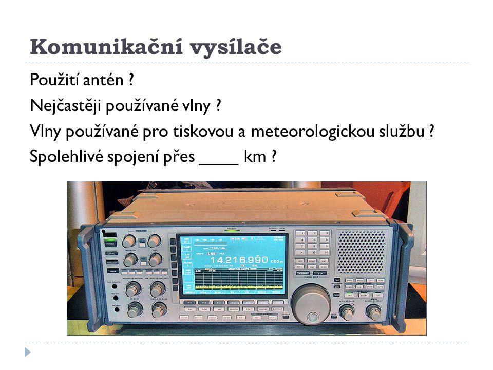 Komunikační vysílače Použití antén ? Nejčastěji používané vlny ? Vlny používané pro tiskovou a meteorologickou službu ? Spolehlivé spojení přes ____ k