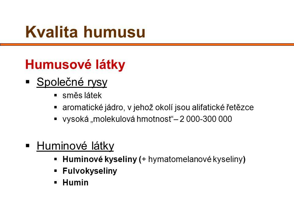 """Kvalita humusu Humusové látky  Společné rysy  směs látek  aromatické jádro, v jehož okolí jsou alifatické řetězce  vysoká """"molekulová hmotnost""""– 2"""