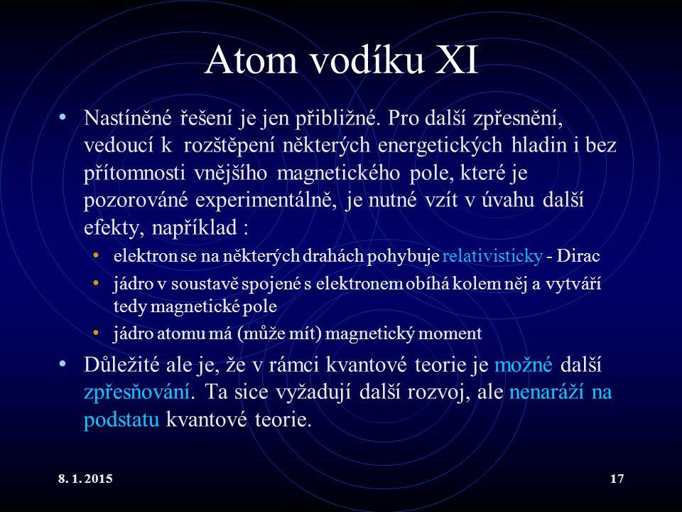8. 1. 201517 Atom vodíku XI Nastíněné řešení je jen přibližné. Pro další zpřesnění, vedoucí k rozštěpení některých energetických hladin i bez přítomno