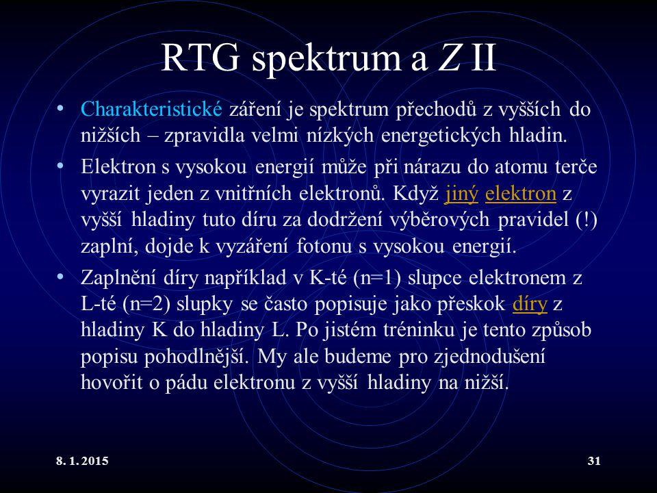 8. 1. 201531 RTG spektrum a Z II Charakteristické záření je spektrum přechodů z vyšších do nižších – zpravidla velmi nízkých energetických hladin. Ele