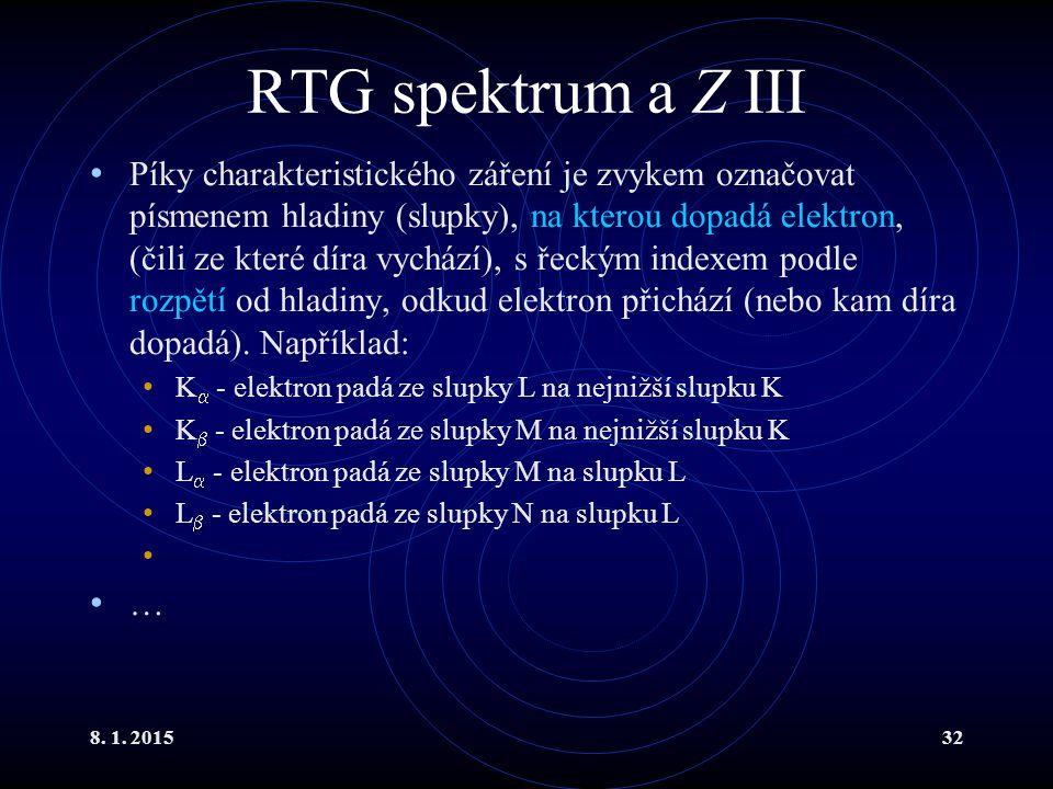 8. 1. 201532 RTG spektrum a Z III Píky charakteristického záření je zvykem označovat písmenem hladiny (slupky), na kterou dopadá elektron, (čili ze kt
