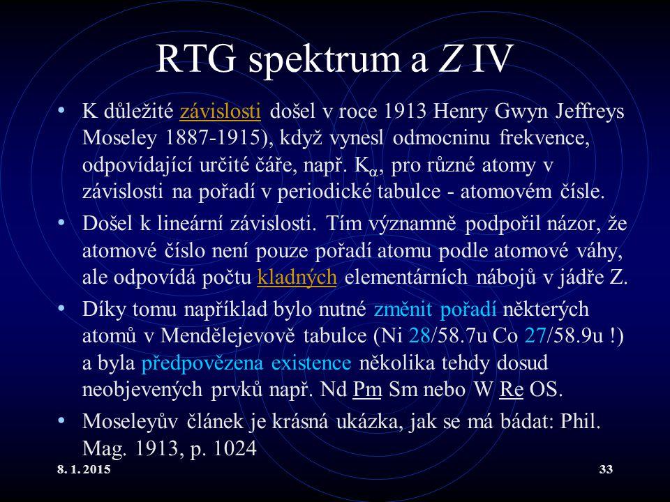 8. 1. 201533 RTG spektrum a Z IV K důležité závislosti došel v roce 1913 Henry Gwyn Jeffreys Moseley 1887-1915), když vynesl odmocninu frekvence, odpo