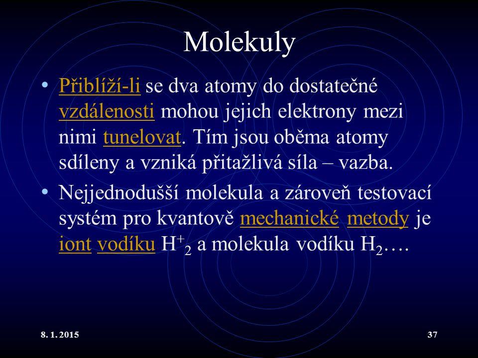 8. 1. 201537 Molekuly Přiblíží-li se dva atomy do dostatečné vzdálenosti mohou jejich elektrony mezi nimi tunelovat. Tím jsou oběma atomy sdíleny a vz