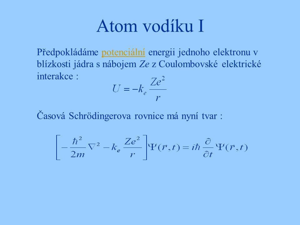 Atom vodíku I Časová Schrödingerova rovnice má nyní tvar : Předpokládáme potenciální energii jednoho elektronu v blízkosti jádra s nábojem Ze z Coulom
