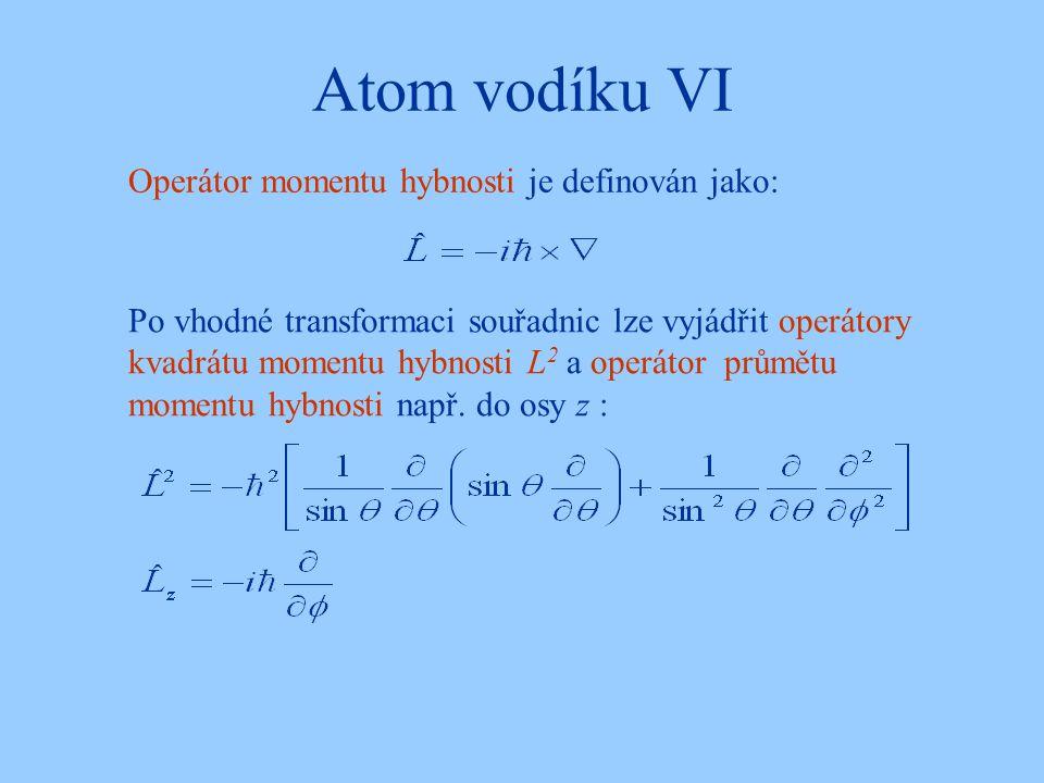 Atom vodíku VI Po vhodné transformaci souřadnic lze vyjádřit operátory kvadrátu momentu hybnosti L 2 a operátor průmětu momentu hybnosti např. do osy