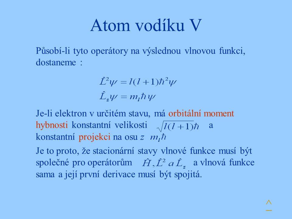 Atom vodíku V Je-li elektron v určitém stavu, má orbitální moment hybnosti konstantní velikosti a konstantní projekci na osu z Je to proto, že stacion
