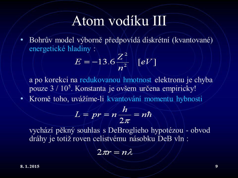8. 1. 20159 Atom vodíku III Bohrův model výborně předpovídá diskrétní (kvantované) energetické hladiny : a po korekci na redukovanou hmotnost elektron