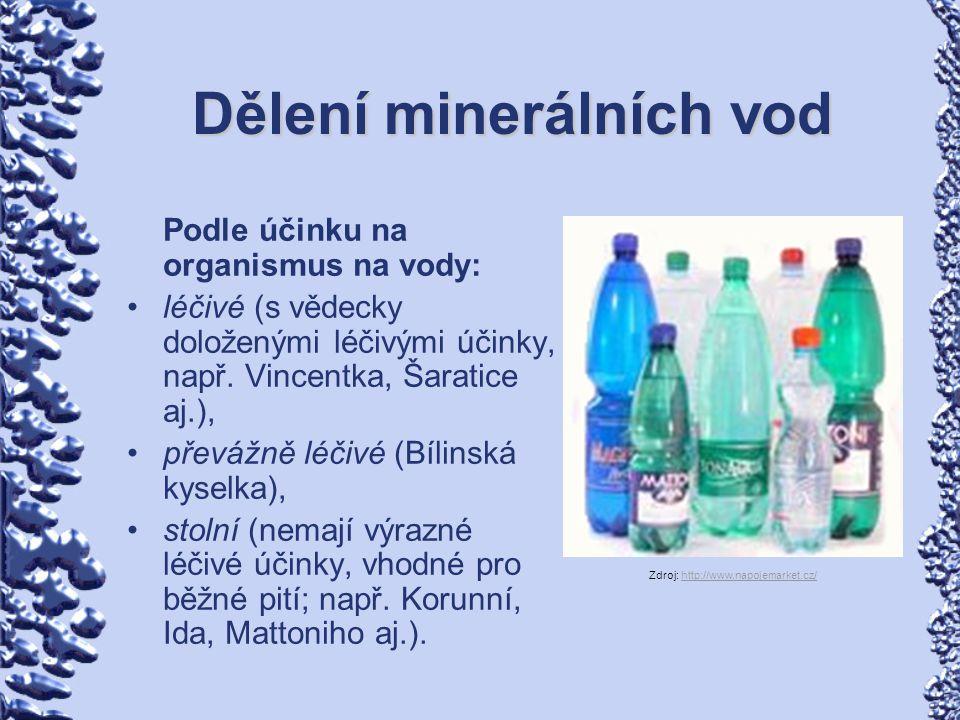Dělení minerálních vod Podle účinku na organismus na vody: léčivé (s vědecky doloženými léčivými účinky, např. Vincentka, Šaratice aj.), převážně léči