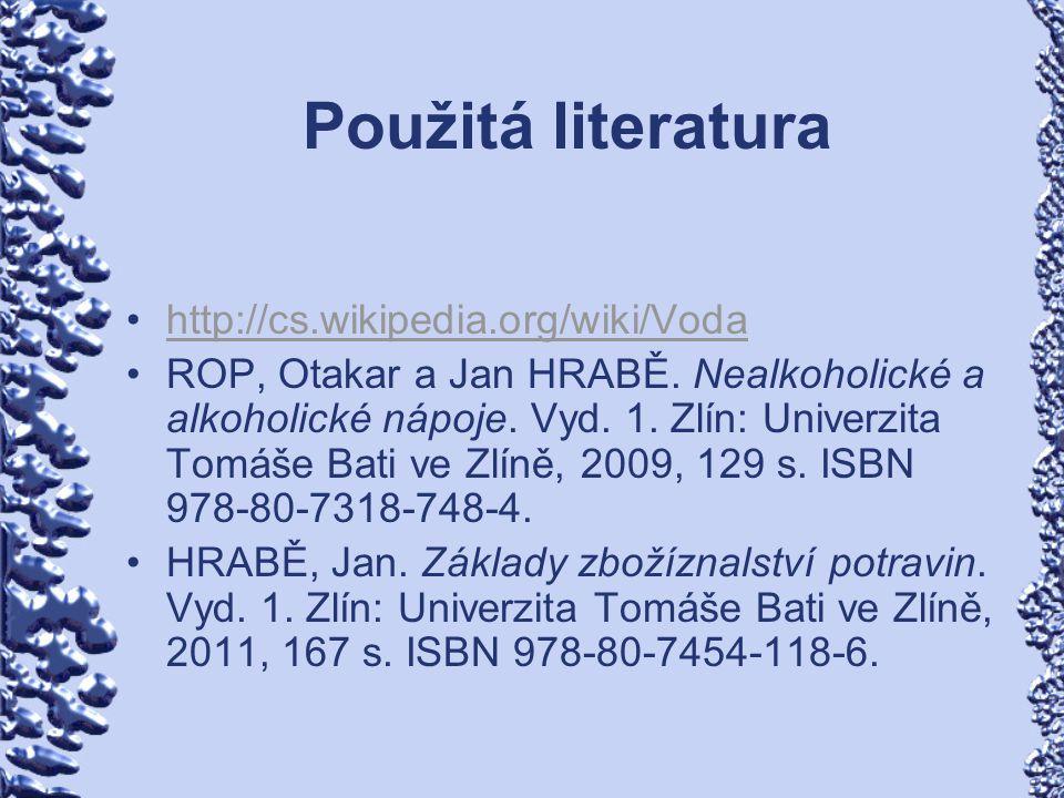 Použitá literatura http://cs.wikipedia.org/wiki/Voda ROP, Otakar a Jan HRABĚ. Nealkoholické a alkoholické nápoje. Vyd. 1. Zlín: Univerzita Tomáše Bati