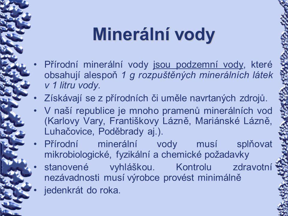 Minerální vody Přírodní minerální vody jsou podzemní vody, které obsahují alespoň 1 g rozpuštěných minerálních látek v 1 litru vody. Získávají se z př