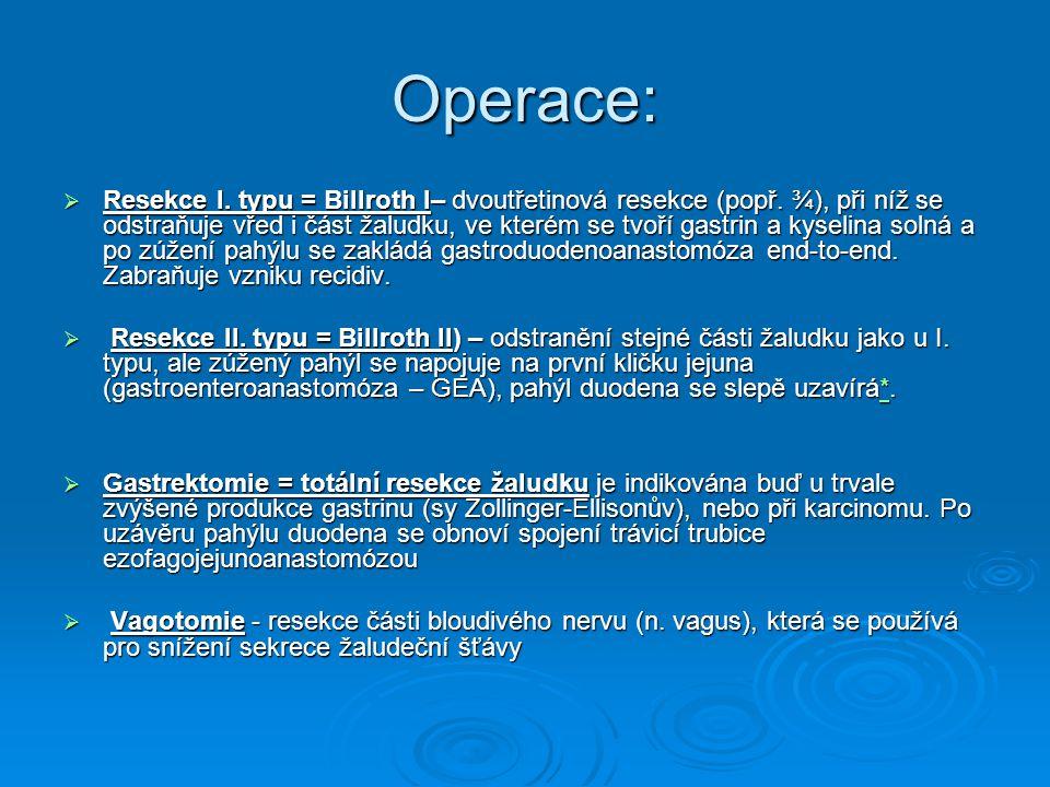 Operace:  Resekce I. typu = Billroth I– dvoutřetinová resekce (popř. ¾), při níž se odstraňuje vřed i část žaludku, ve kterém se tvoří gastrin a kyse