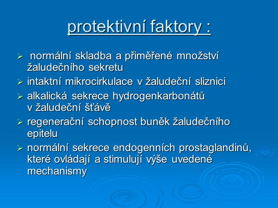 protektivní faktory :  normální skladba a přiměřené množství žaludečního sekretu  intaktní mikrocirkulace v žaludeční sliznici  alkalická sekrece h