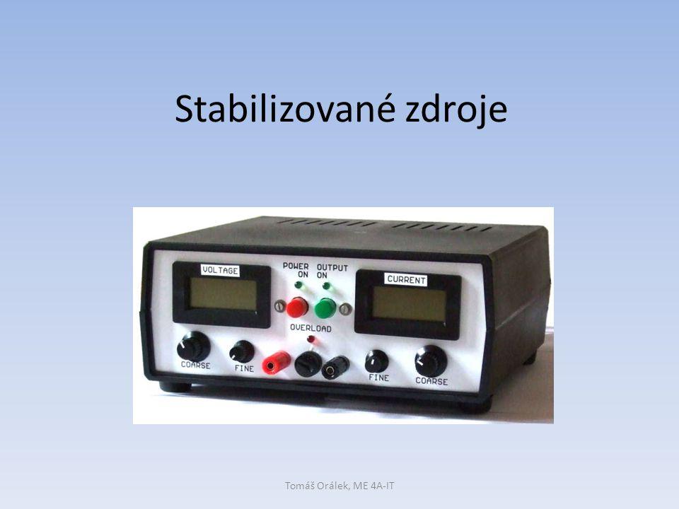 Stabilizované zdroje Tomáš Orálek, ME 4A-IT