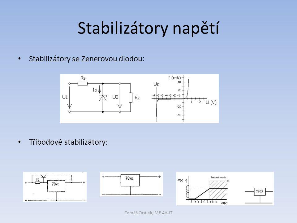Stabilizátory napětí Stabilizátory se Zenerovou diodou: Tříbodové stabilizátory: Tomáš Orálek, ME 4A-IT