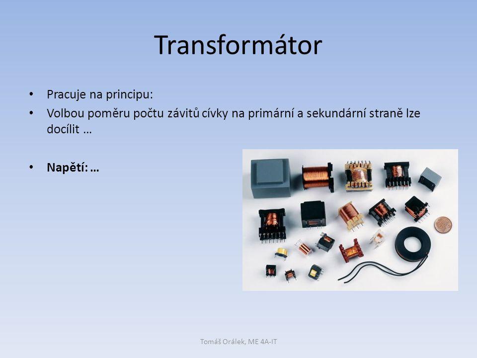 Transformátor Proud: … Tomáš Orálek, ME 4A-IT