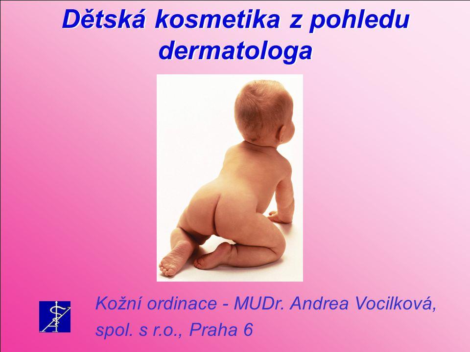 Dětská kosmetika z pohledu dermatologa Kožní ordinace - MUDr. Andrea Vocilková, spol. s r.o., Praha 6