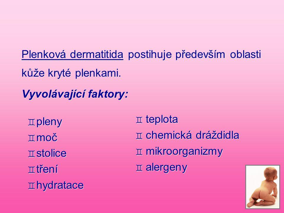 Plenková dermatitida postihuje především oblasti kůže kryté plenkami. Vyvolávající faktory: ` pleny ` moč ` stolice ` tření ` hydratace Plenková derma