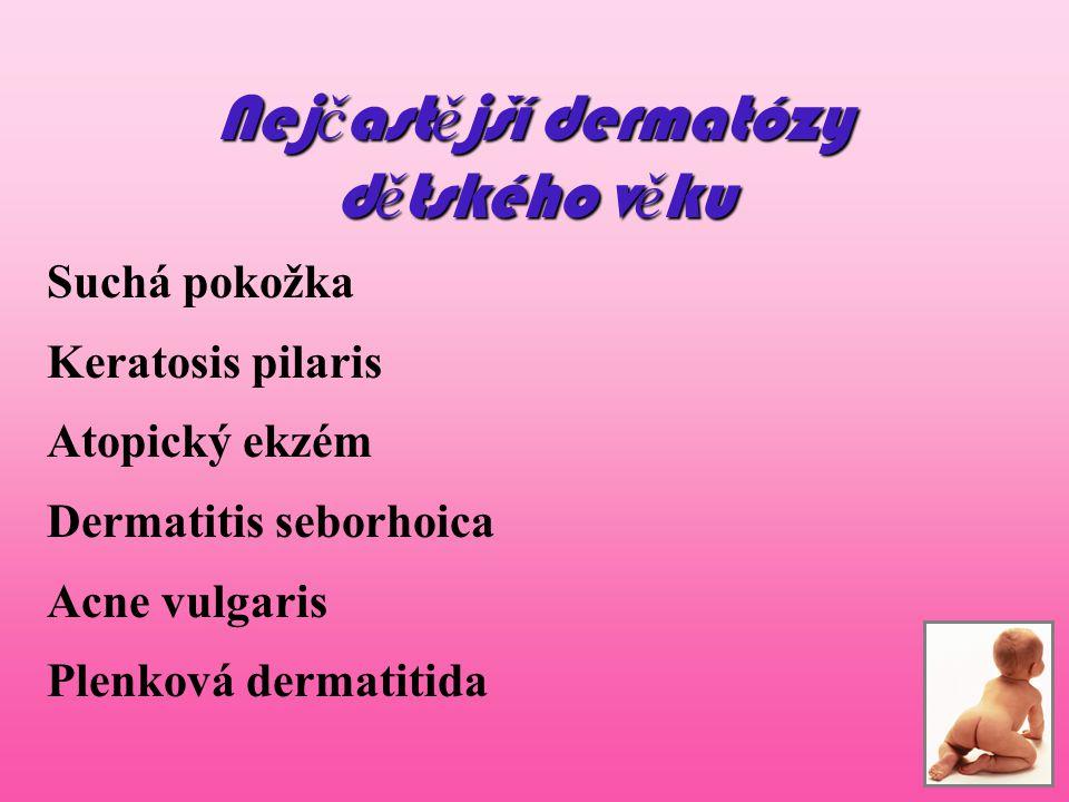 Nej č ast ě jší dermatózy d ě tského v ě ku Suchá pokožka Keratosis pilaris Atopický ekzém Dermatitis seborhoica Acne vulgaris Plenková dermatitida