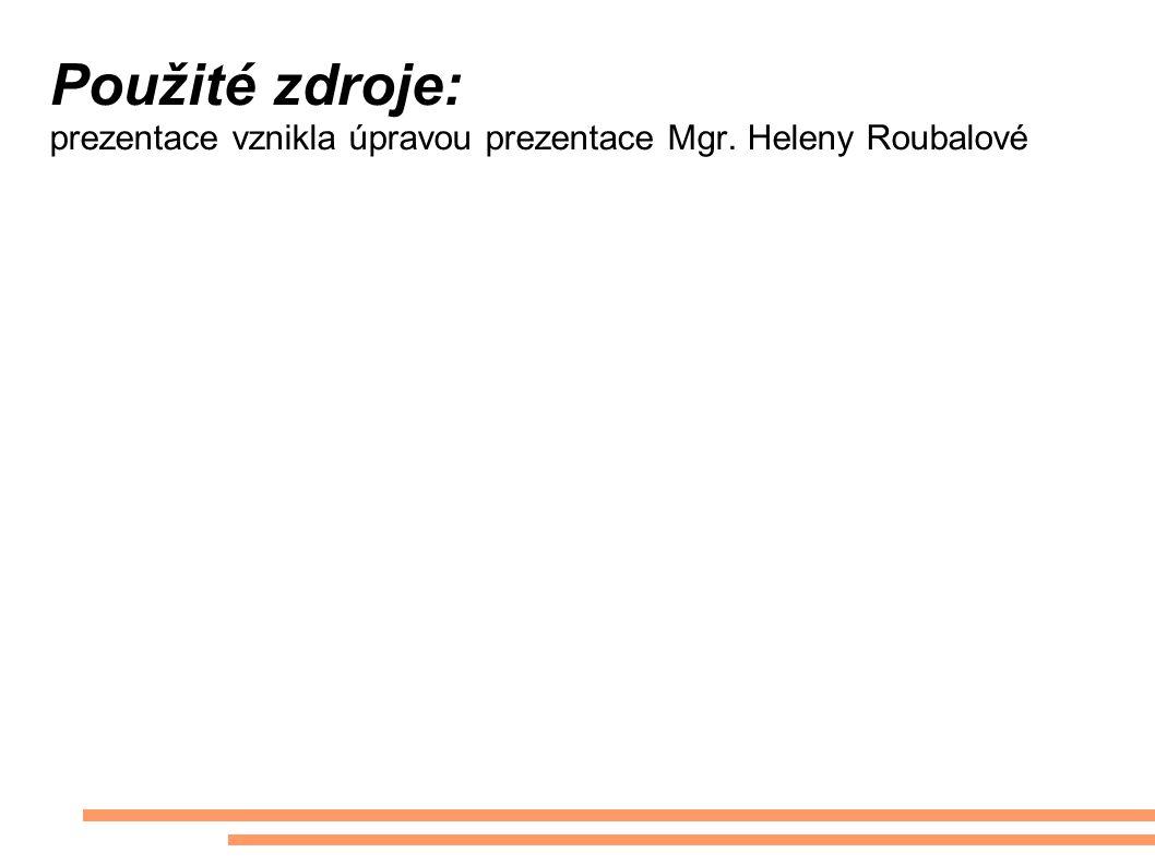 Použité zdroje: prezentace vznikla úpravou prezentace Mgr. Heleny Roubalové