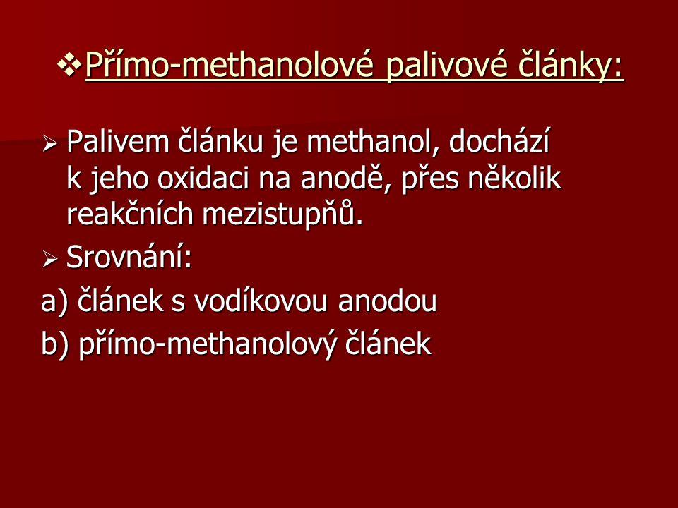  Přímo-methanolové palivové články:  Palivem článku je methanol, dochází k jeho oxidaci na anodě, přes několik reakčních mezistupňů.