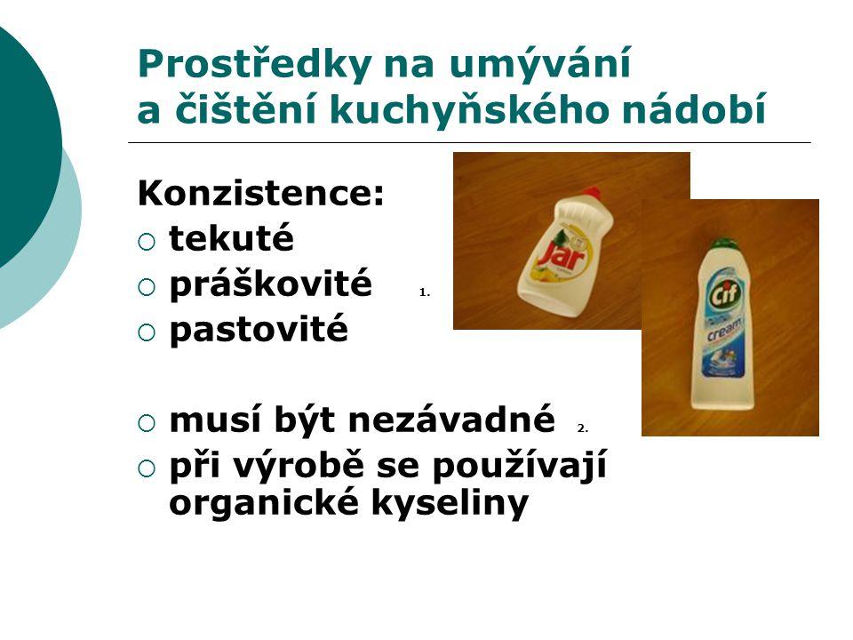 Prostředky na umývání a čištění kuchyňského nádobí Konzistence:  tekuté  práškovité 1.