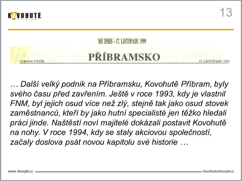 13 … Další velký podnik na Příbramsku, Kovohutě Příbram, byly svého času před zavřením. Ještě v roce 1993, kdy je vlastnil FNM, byl jejich osud více n