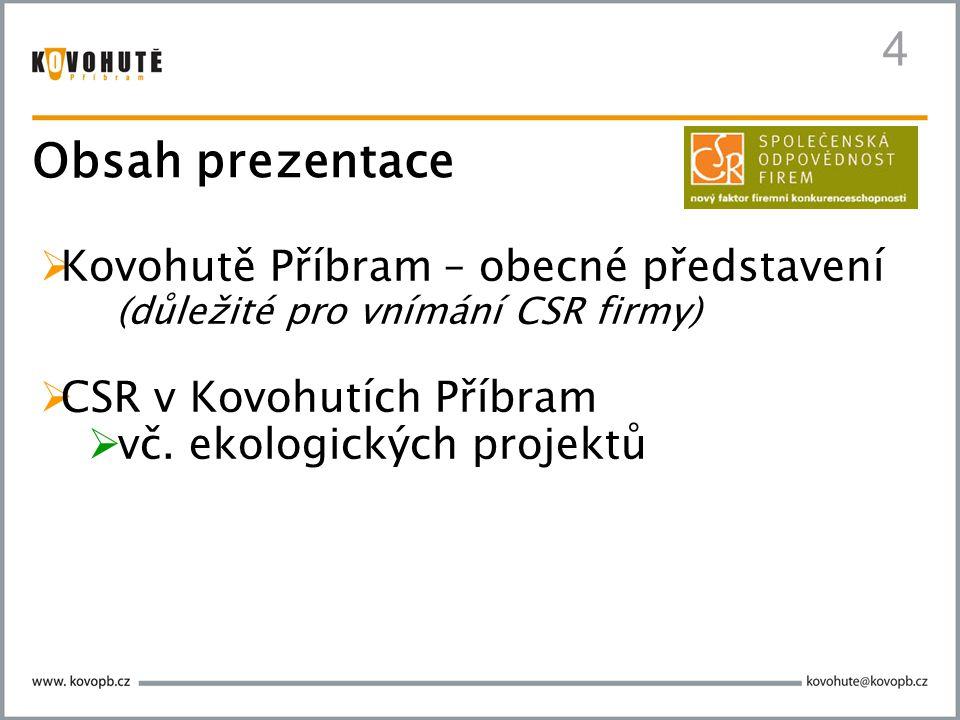 4  Kovohutě Příbram – obecné představení (důležité pro vnímání CSR firmy)  CSR v Kovohutích Příbram  vč. ekologických projektů Obsah prezentace