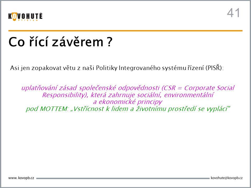 41 Asi jen zopakovat větu z naši Politiky Integrovaného systému řízení (PISŘ): uplatňování zásad společenské odpovědnosti (CSR = Corporate Social Resp
