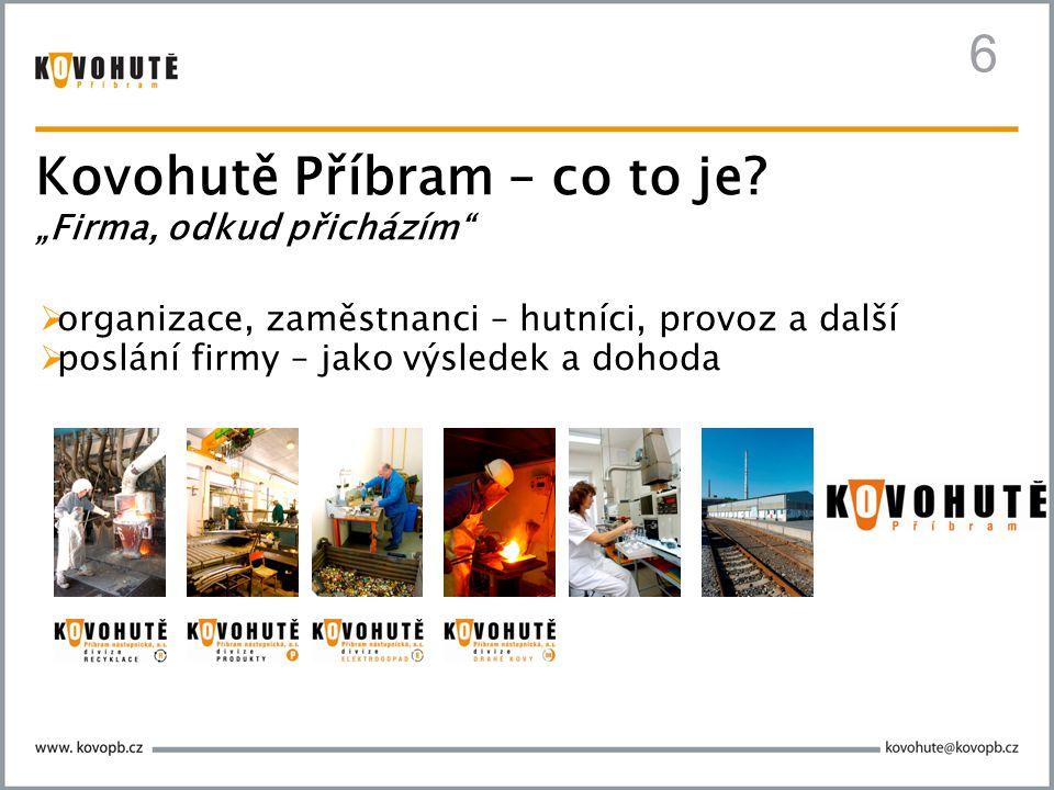 """6  organizace, zaměstnanci – hutníci, provoz a další  poslání firmy – jako výsledek a dohoda Kovohutě Příbram – co to je? """"Firma, odkud přicházím"""""""