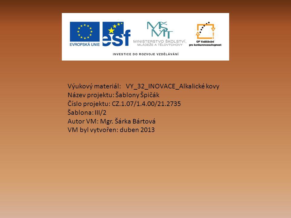 Výukový materiál:VY_32_INOVACE_Alkalické kovy Název projektu: Šablony Špičák Číslo projektu: CZ.1.07/1.4.00/21.2735 Šablona: III/2 Autor VM: Mgr. Šárk