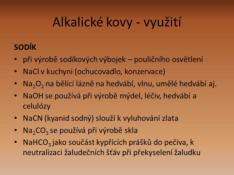 Alkalické kovy - využití SODÍK při výrobě sodíkových výbojek – pouličního osvětlení NaCl v kuchyni (ochucovadlo, konzervace) Na 2 O 2 na bělící lázně