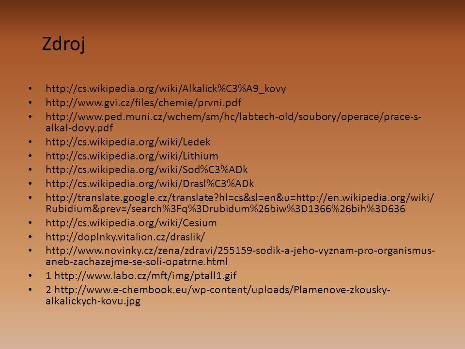 Zdroj http://cs.wikipedia.org/wiki/Alkalick%C3%A9_kovy http://www.gvi.cz/files/chemie/prvni.pdf http://www.ped.muni.cz/wchem/sm/hc/labtech-old/soubory