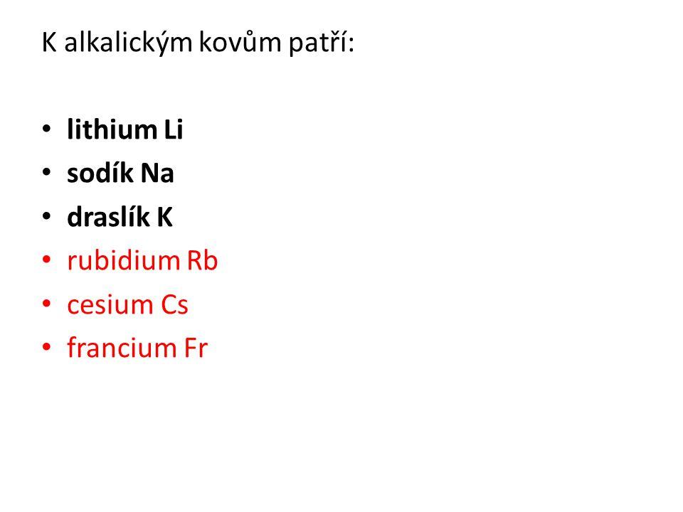 K alkalickým kovům patří: lithium Li sodík Na draslík K rubidium Rb cesium Cs francium Fr